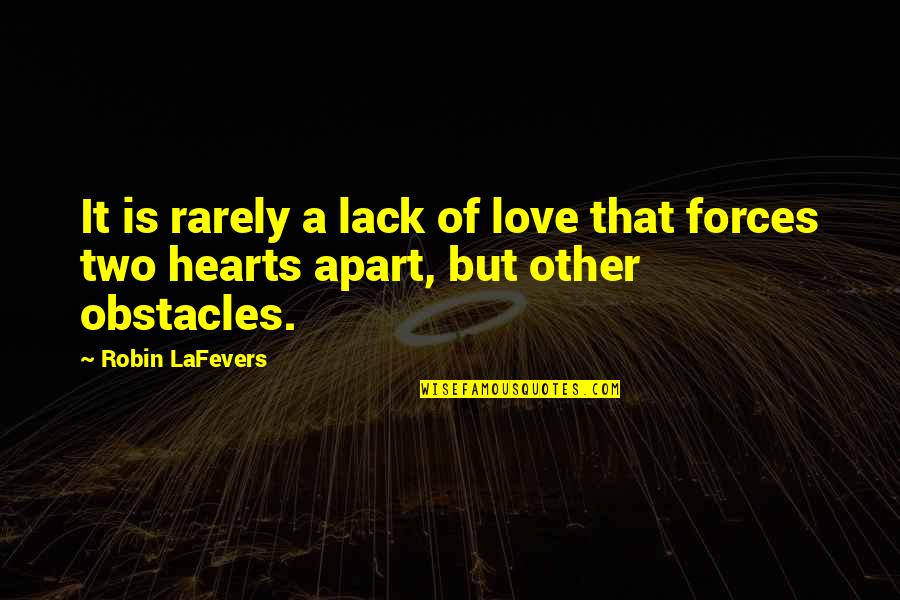 Two Hearts Apart Quotes By Robin LaFevers: It is rarely a lack of love that