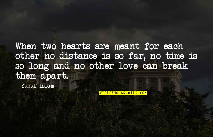 Two Hearts Apart Quotes By Yusuf Islam: When two hearts are meant for each other