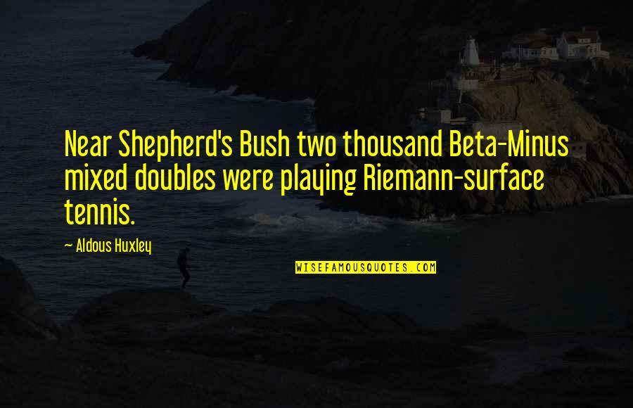 Two Pairs Quotes By Aldous Huxley: Near Shepherd's Bush two thousand Beta-Minus mixed doubles