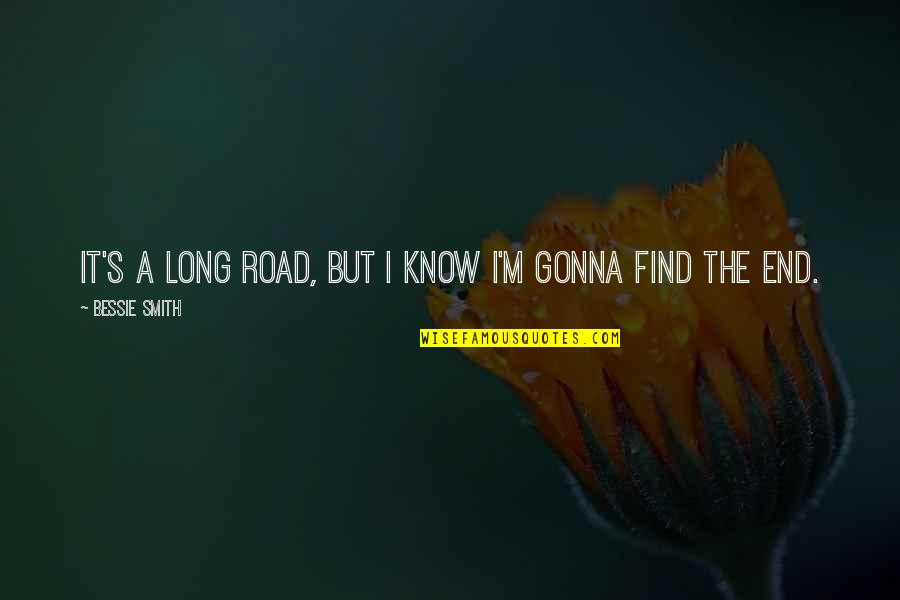 Two Pairs Quotes By Bessie Smith: It's a long road, but I know I'm