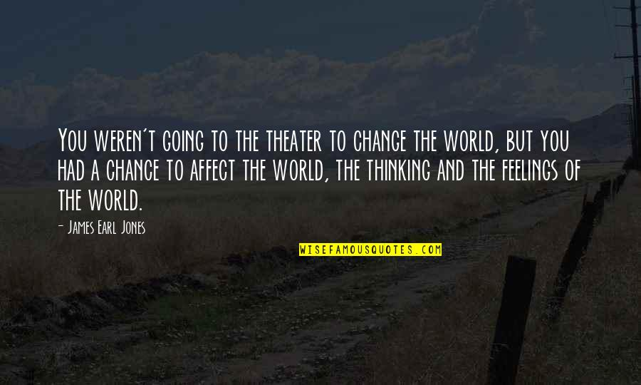 Two Pairs Quotes By James Earl Jones: You weren't going to the theater to change
