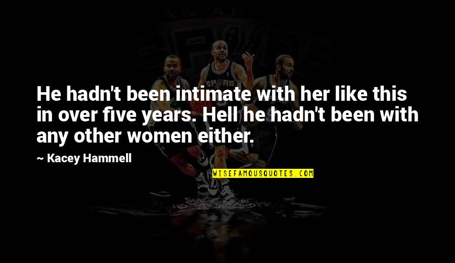 Two Pairs Quotes By Kacey Hammell: He hadn't been intimate with her like this