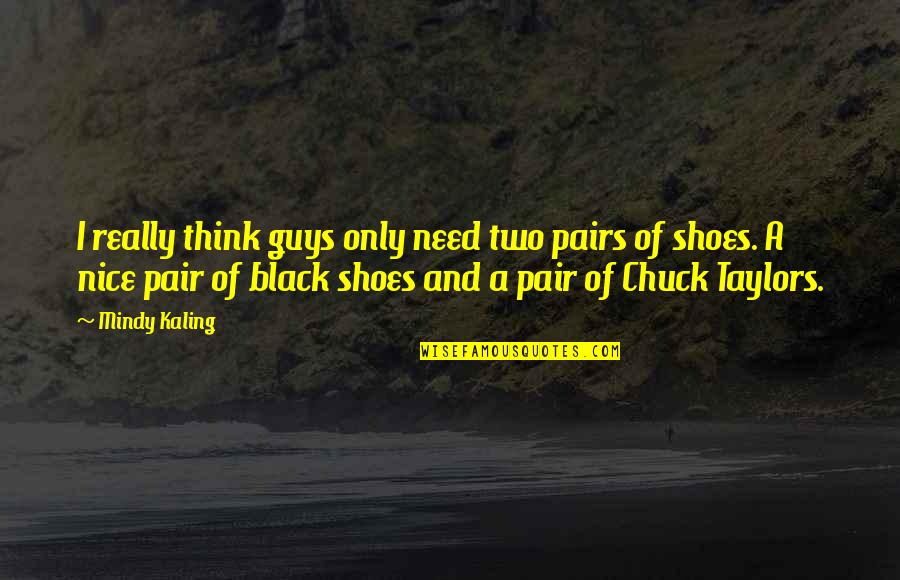 Two Pairs Quotes By Mindy Kaling: I really think guys only need two pairs