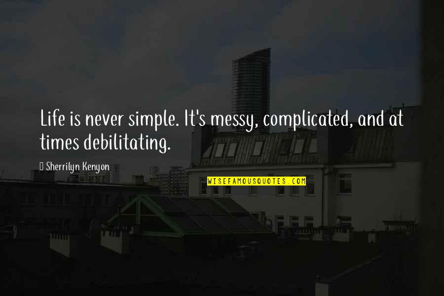 Two Pairs Quotes By Sherrilyn Kenyon: Life is never simple. It's messy, complicated, and