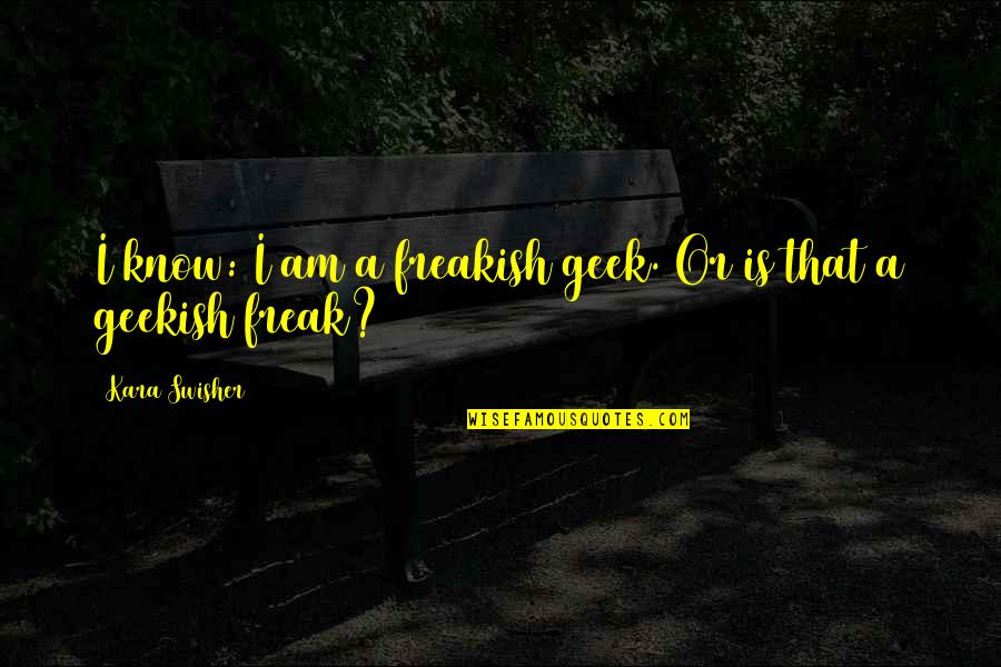 Two Peas Pod Quotes By Kara Swisher: I know: I am a freakish geek. Or