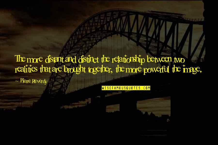Two Realities Quotes By Pierre Reverdy: The more distant and distinct the relationship between