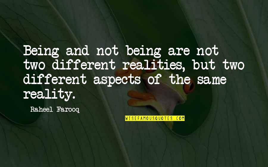 Two Realities Quotes By Raheel Farooq: Being and not being are not two different