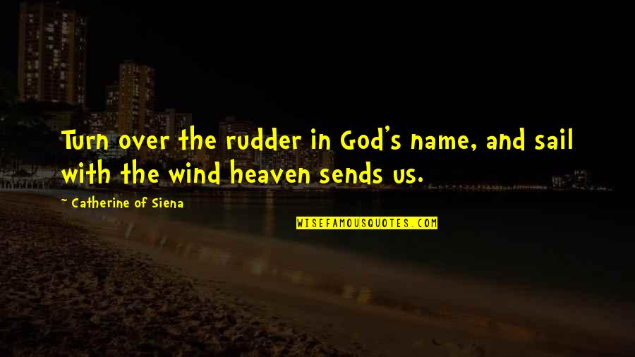 Two Souls In Love Quotes By Catherine Of Siena: Turn over the rudder in God's name, and
