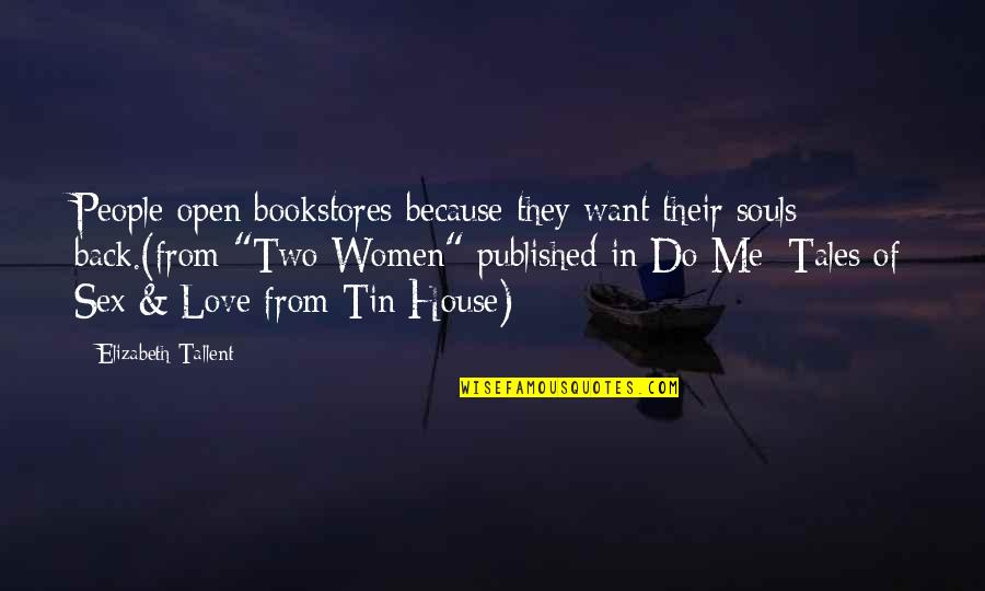 Two Souls In Love Quotes By Elizabeth Tallent: People open bookstores because they want their souls