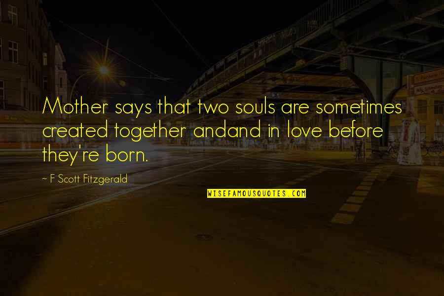 Two Souls In Love Quotes By F Scott Fitzgerald: Mother says that two souls are sometimes created
