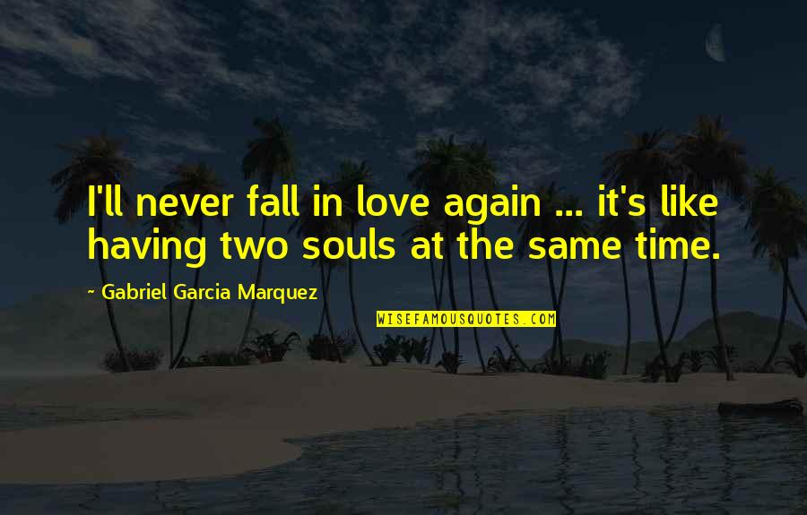 Two Souls In Love Quotes By Gabriel Garcia Marquez: I'll never fall in love again ... it's