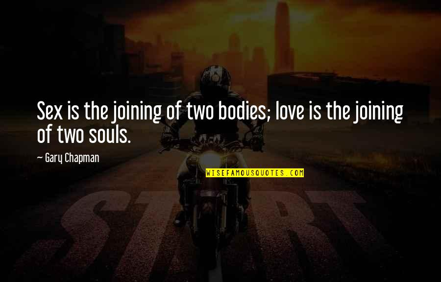Two Souls In Love Quotes By Gary Chapman: Sex is the joining of two bodies; love