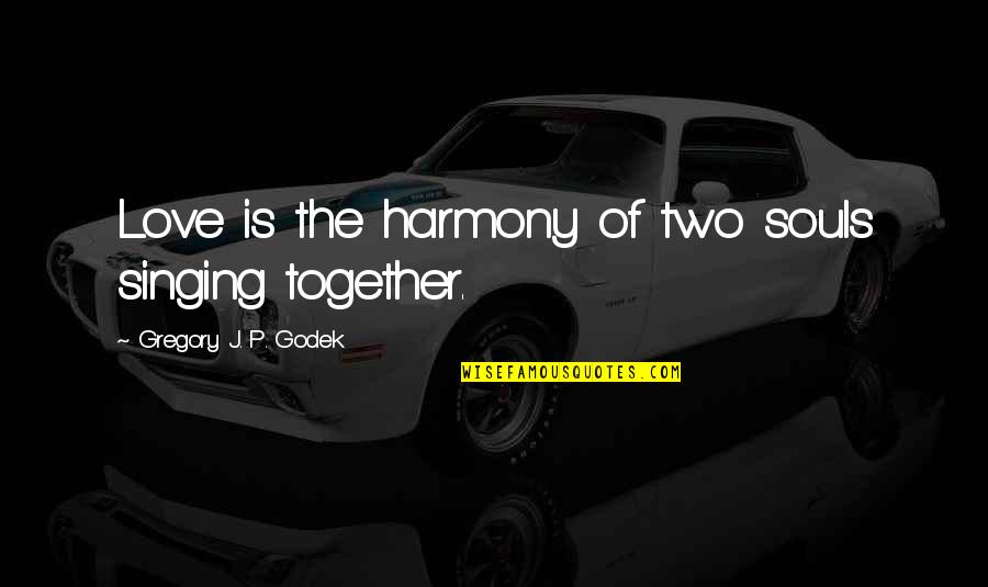 Two Souls In Love Quotes By Gregory J. P. Godek: Love is the harmony of two souls singing