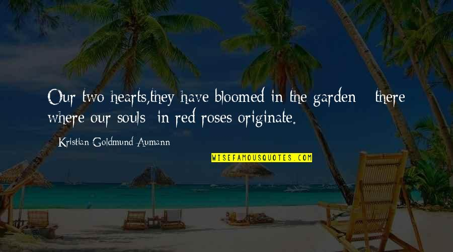 Two Souls In Love Quotes By Kristian Goldmund Aumann: Our two hearts,they have bloomed in the garden