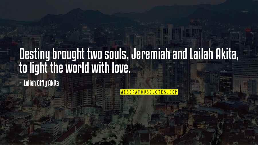 Two Souls In Love Quotes By Lailah Gifty Akita: Destiny brought two souls, Jeremiah and Lailah Akita,