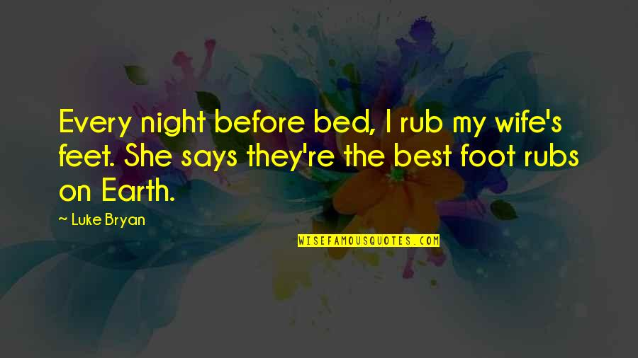 Two Souls In Love Quotes By Luke Bryan: Every night before bed, I rub my wife's