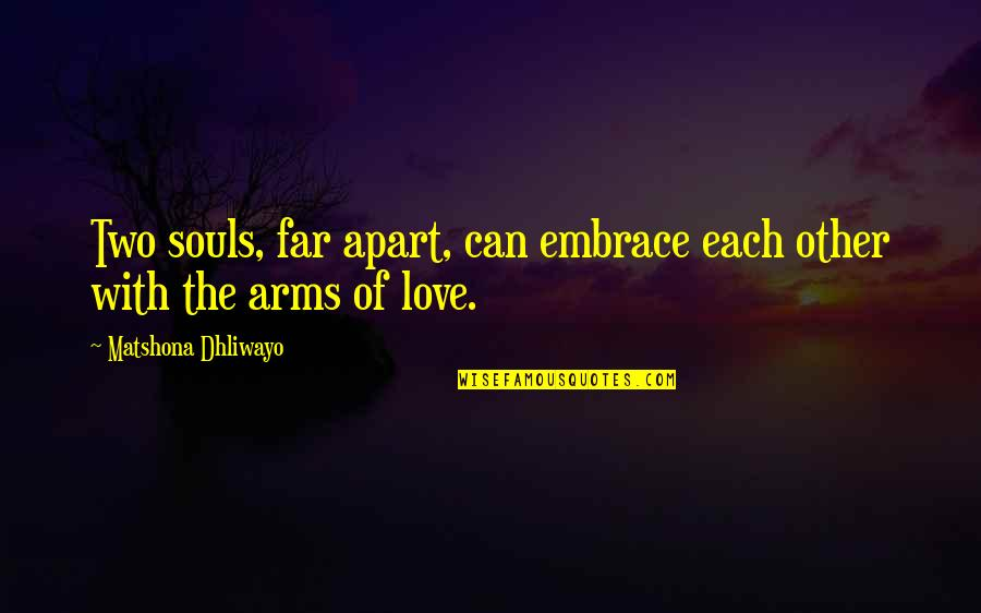 Two Souls In Love Quotes By Matshona Dhliwayo: Two souls, far apart, can embrace each other