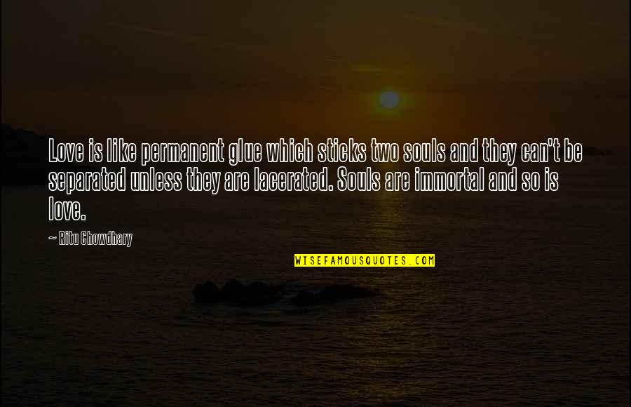Two Souls In Love Quotes By Ritu Chowdhary: Love is like permanent glue which sticks two