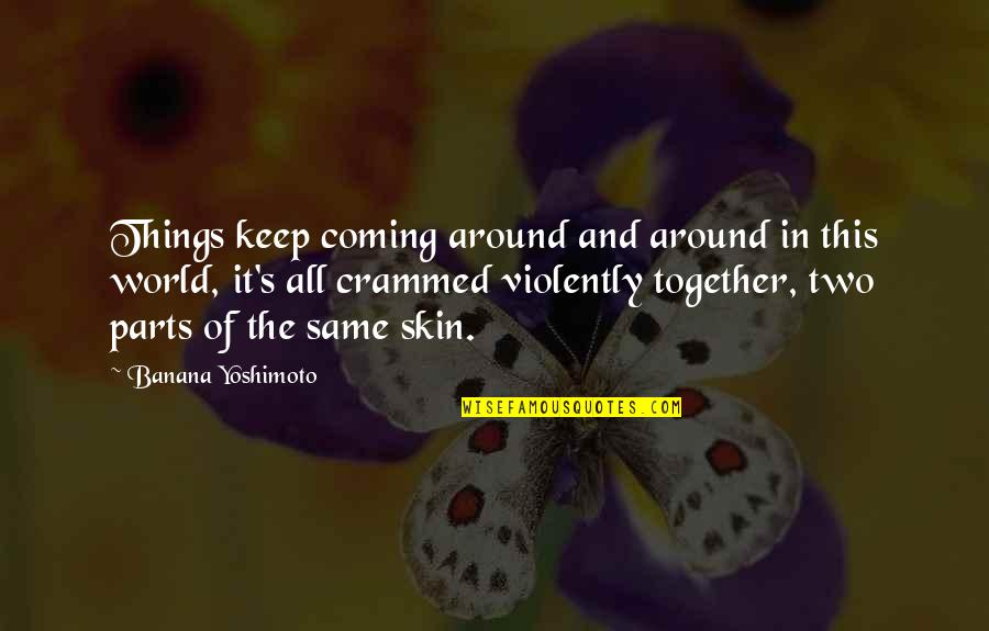 Two Things Coming Together Quotes By Banana Yoshimoto: Things keep coming around and around in this