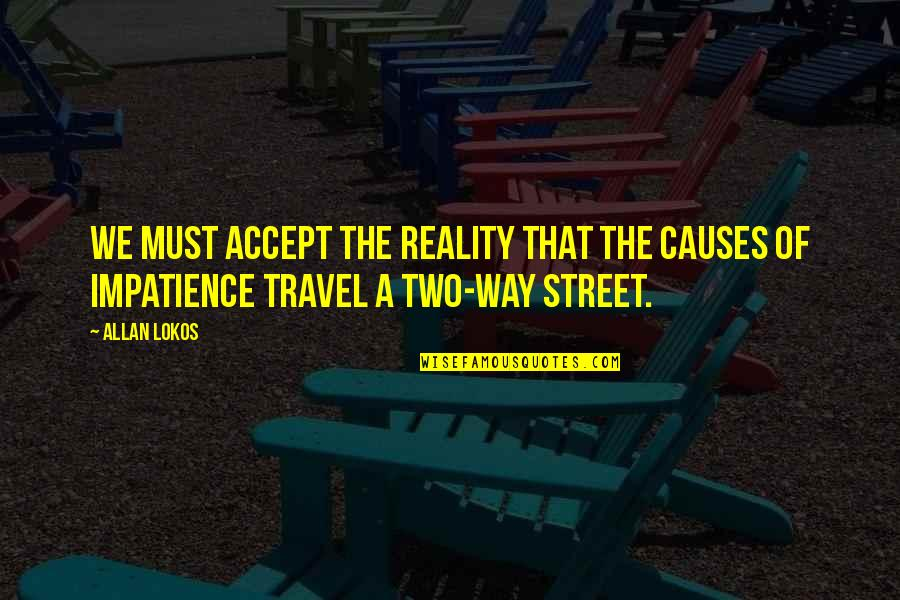 Two Way Street Quotes By Allan Lokos: We must accept the reality that the causes