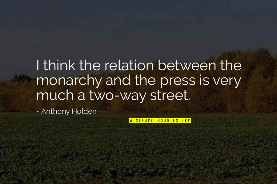Two Way Street Quotes By Anthony Holden: I think the relation between the monarchy and
