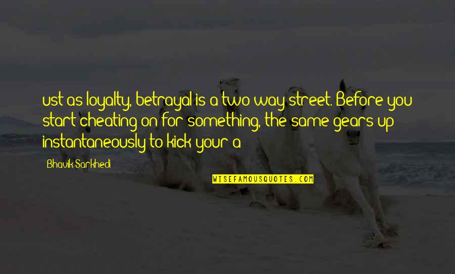 Two Way Street Quotes By Bhavik Sarkhedi: ust as loyalty, betrayal is a two way