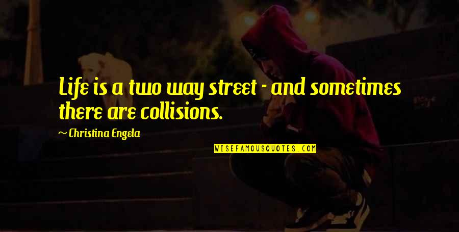 Two Way Street Quotes By Christina Engela: Life is a two way street - and