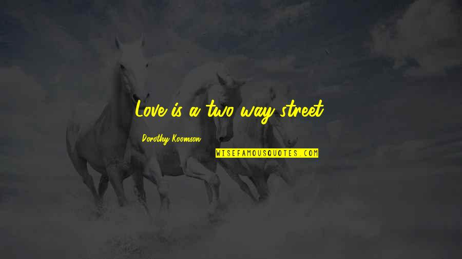 Two Way Street Quotes By Dorothy Koomson: Love is a two-way street.