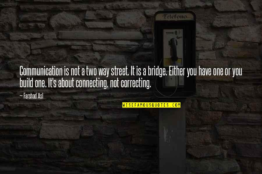 Two Way Street Quotes By Farshad Asl: Communication is not a two way street. It