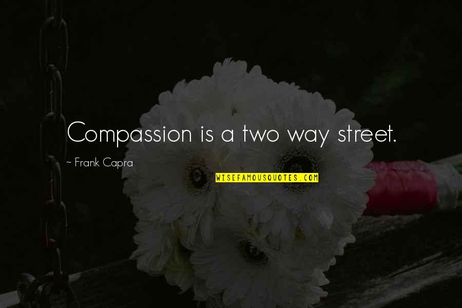 Two Way Street Quotes By Frank Capra: Compassion is a two way street.