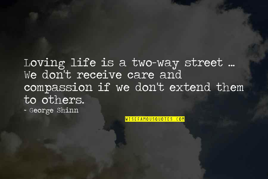 Two Way Street Quotes By George Shinn: Loving life is a two-way street ... We