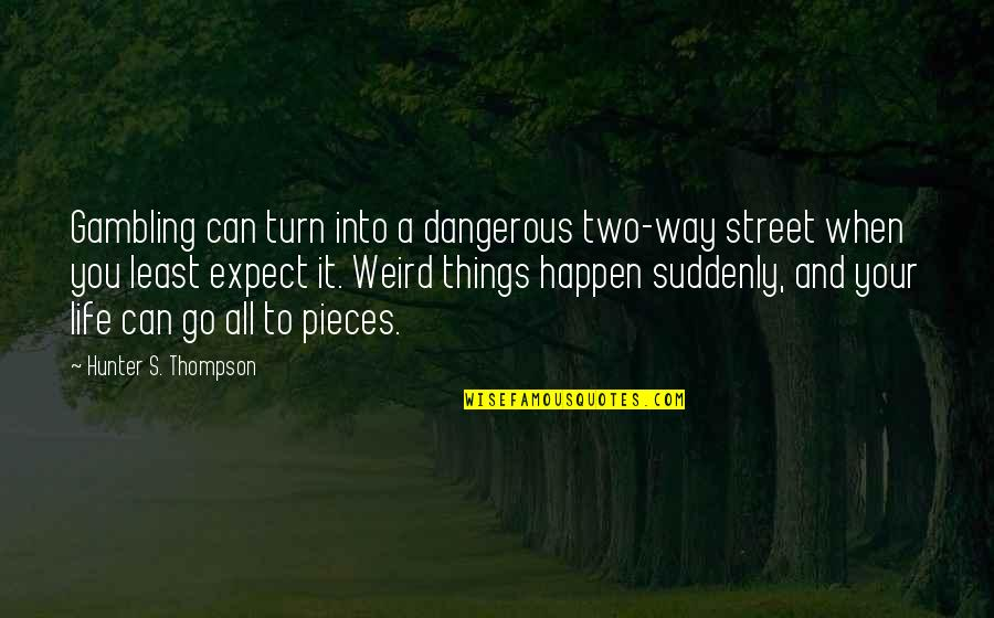 Two Way Street Quotes By Hunter S. Thompson: Gambling can turn into a dangerous two-way street