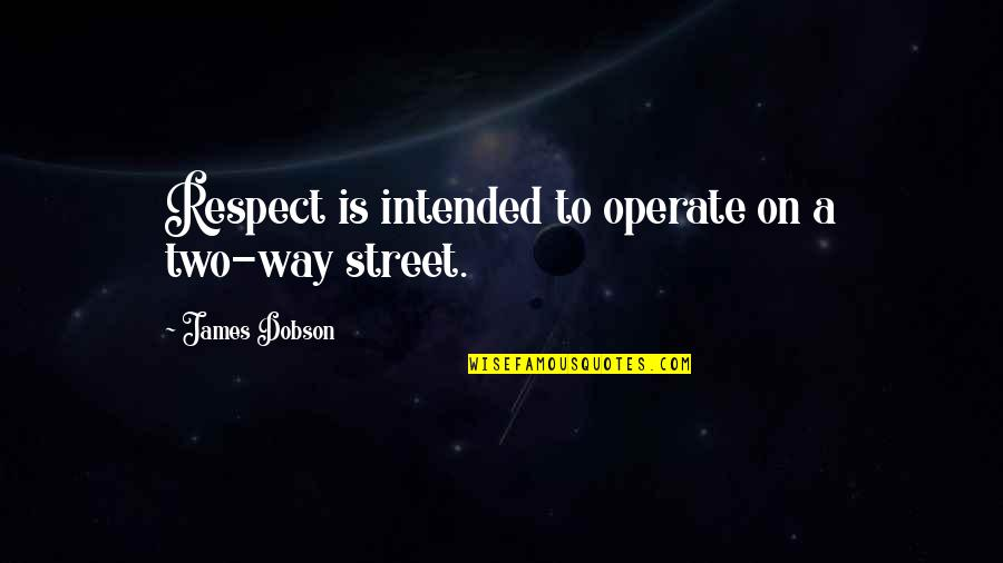 Two Way Street Quotes By James Dobson: Respect is intended to operate on a two-way