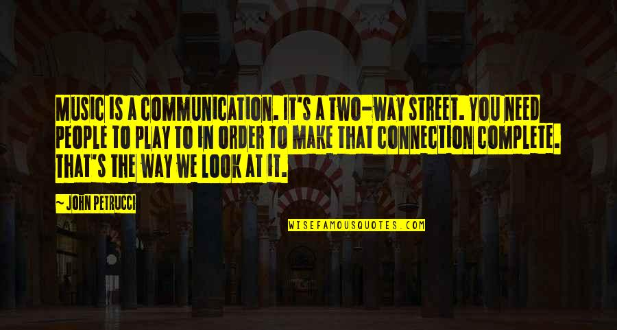Two Way Street Quotes By John Petrucci: Music is a communication. It's a two-way street.