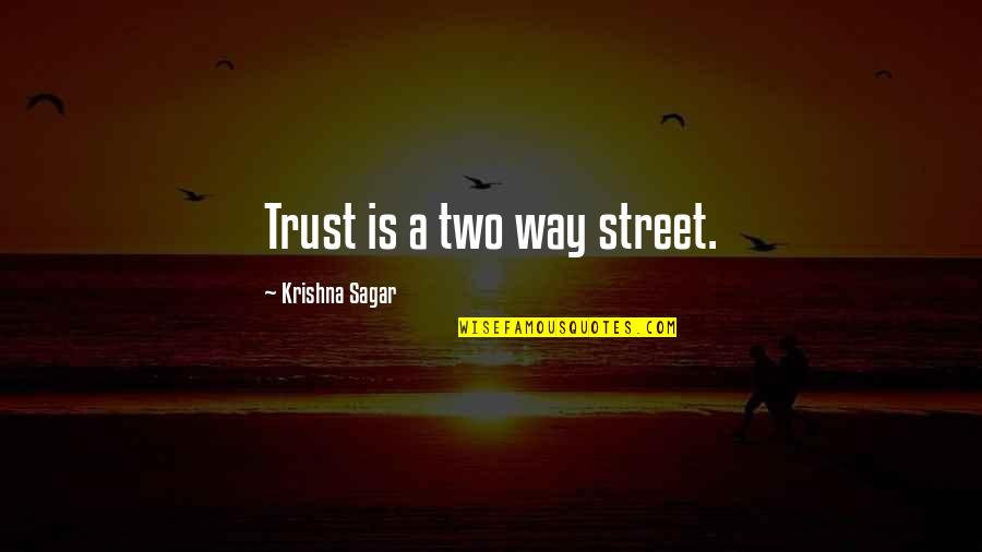 Two Way Street Quotes By Krishna Sagar: Trust is a two way street.