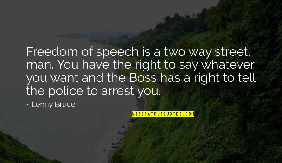 Two Way Street Quotes By Lenny Bruce: Freedom of speech is a two way street,
