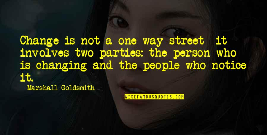 Two Way Street Quotes By Marshall Goldsmith: Change is not a one-way street- it involves