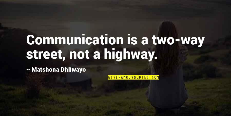 Two Way Street Quotes By Matshona Dhliwayo: Communication is a two-way street, not a highway.