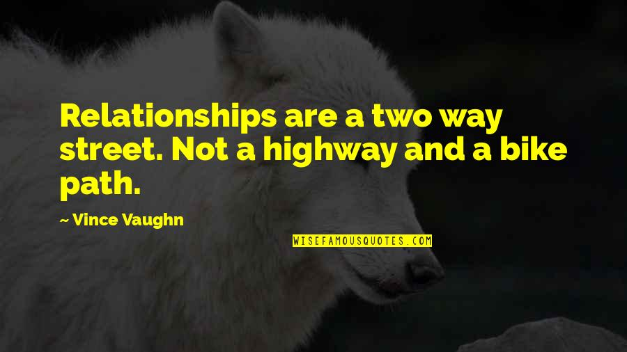 Two Way Street Quotes By Vince Vaughn: Relationships are a two way street. Not a