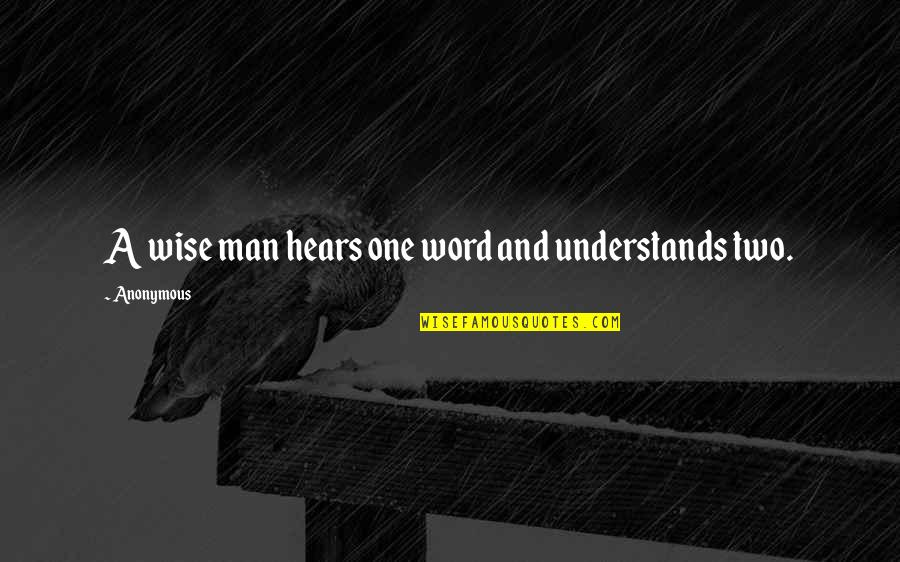 Two Word Wise Quotes By Anonymous: A wise man hears one word and understands