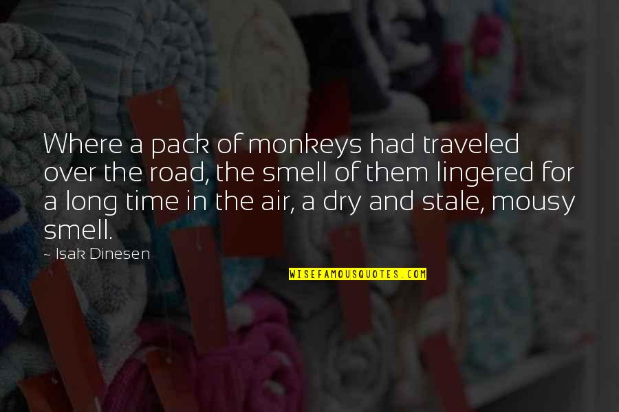 Two Word Wise Quotes By Isak Dinesen: Where a pack of monkeys had traveled over