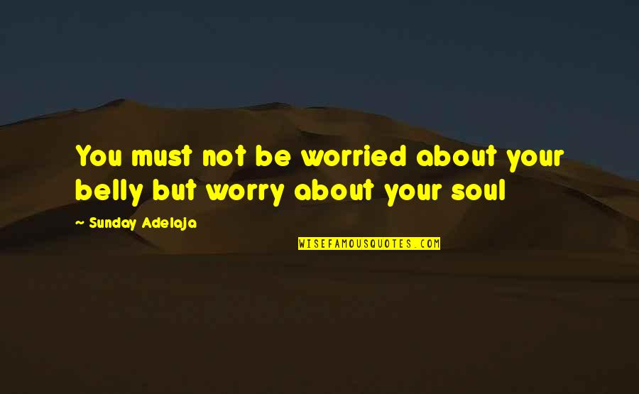 Two Word Wise Quotes By Sunday Adelaja: You must not be worried about your belly
