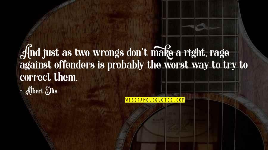 Two Wrongs Don't Make A Right Quotes By Albert Ellis: And just as two wrongs don't make a