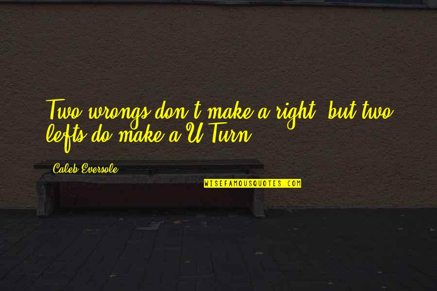 Two Wrongs Don't Make A Right Quotes By Caleb Eversole: Two wrongs don't make a right, but two