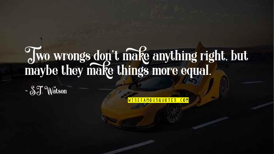 Two Wrongs Don't Make A Right Quotes By S.J. Watson: Two wrongs don't make anything right, but maybe
