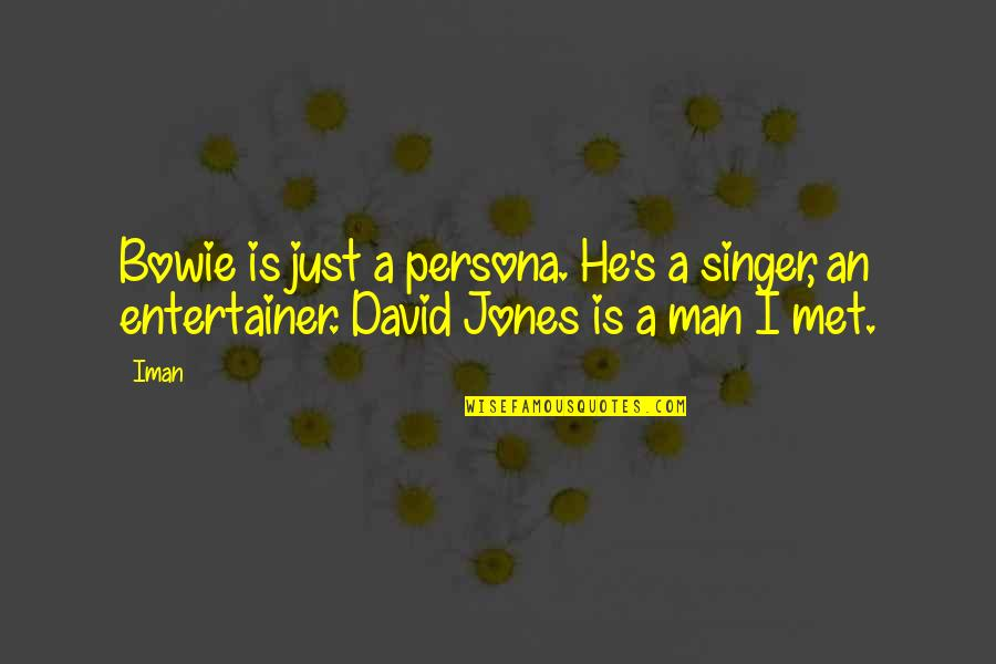 Ty Lee Quotes By Iman: Bowie is just a persona. He's a singer,