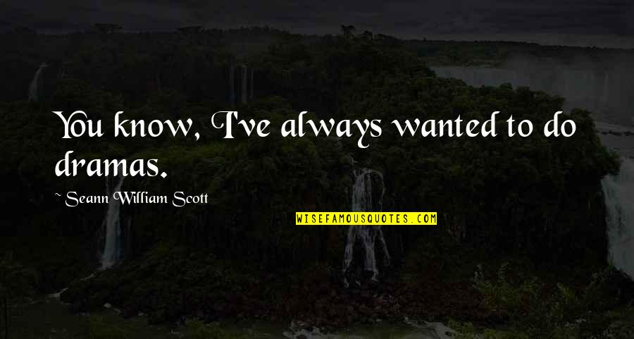 Ty Lee Quotes By Seann William Scott: You know, I've always wanted to do dramas.