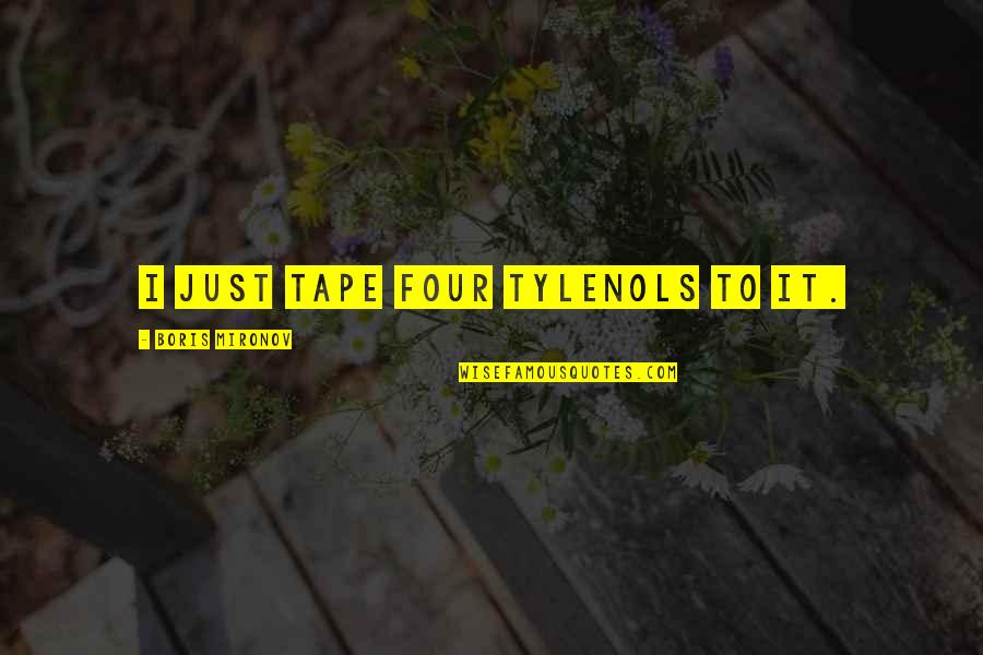 Tylenol Quotes By Boris Mironov: I just tape four Tylenols to it.