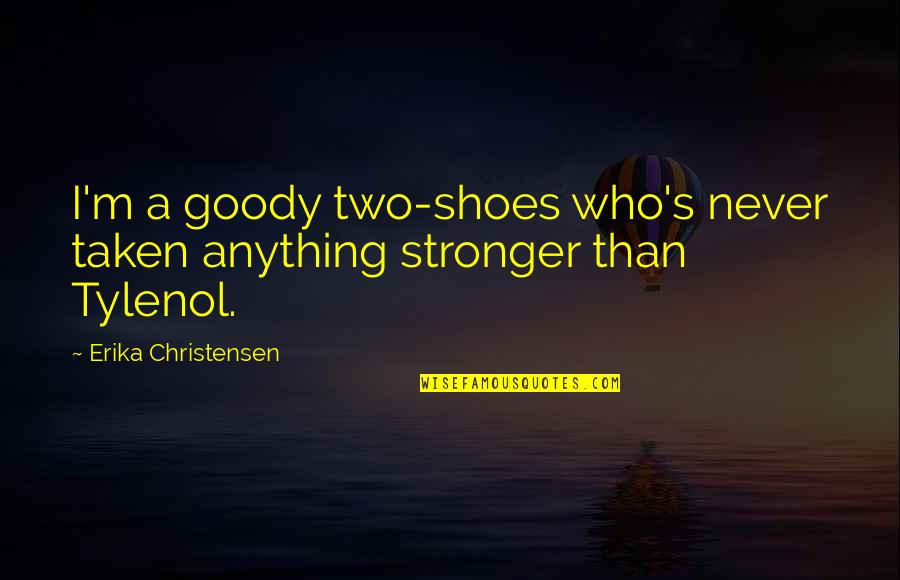 Tylenol Quotes By Erika Christensen: I'm a goody two-shoes who's never taken anything