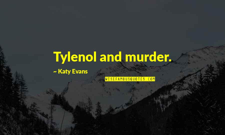 Tylenol Quotes By Katy Evans: Tylenol and murder.